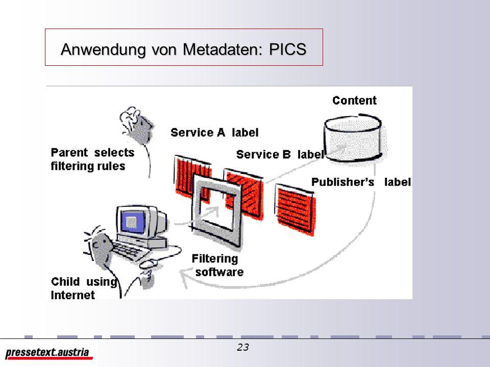 22 Anwendung von Metadaten PICS-Prinzipien – herstellerunabhängig und -übergreifend – Vergabe der PICS-Attribute – durch den Informationsanbieter und – durch zahlreiche, unabhängige Institutionen (labeling Büro).