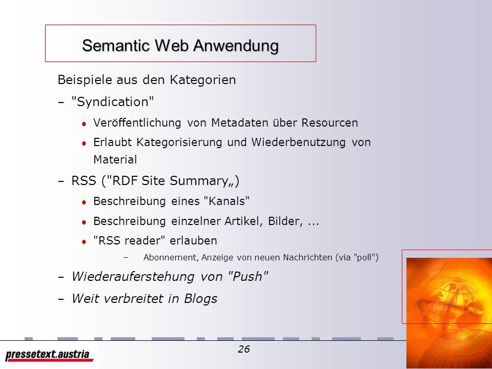 25 Semantic Web Anwendung Kategorien 1. Datenintegration 2. Datenabhängige Agenten 3. Wissens-Management 4. Semantische Indices und Semantische Portal