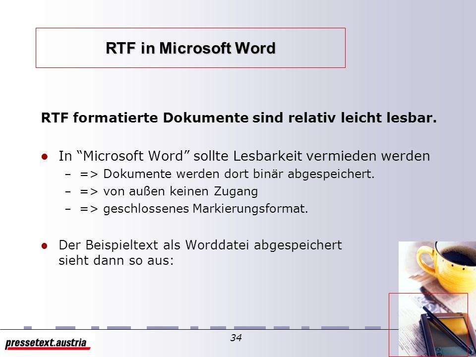 33...hat dann die folgende Formatierung { \rtf1\ansi\ansicpg1252\deff0\deflang1031{\fonttbl{\f0\f nil\fcharset0 Times New Roman;}}\viewkind4\uc1\pard\f0\fs24 Dies ist ein in RTF formatierter Text.\par\par Man kann z.B.