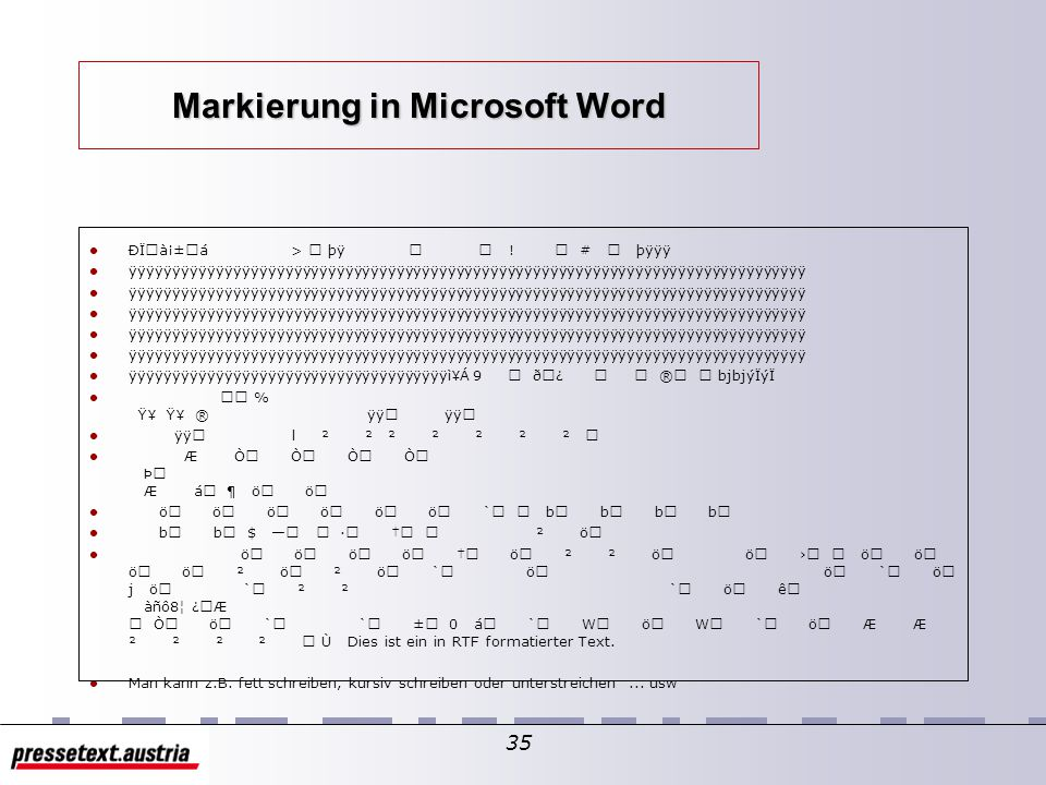 34 RTF in Microsoft Word RTF formatierte Dokumente sind relativ leicht lesbar.