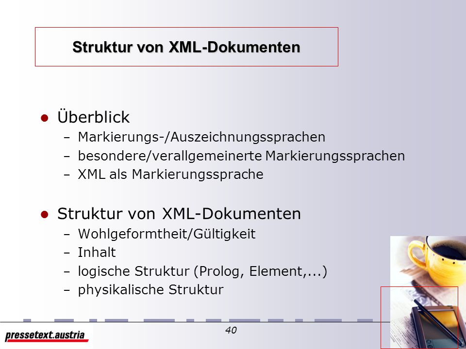 39 XML Struktur Was ist XML? Ziele & Visionen Geschichtliches und Verwandtes XML-Strukturen XML-Grammatik XML-Document Type Definitions XML/DTD-Beispi
