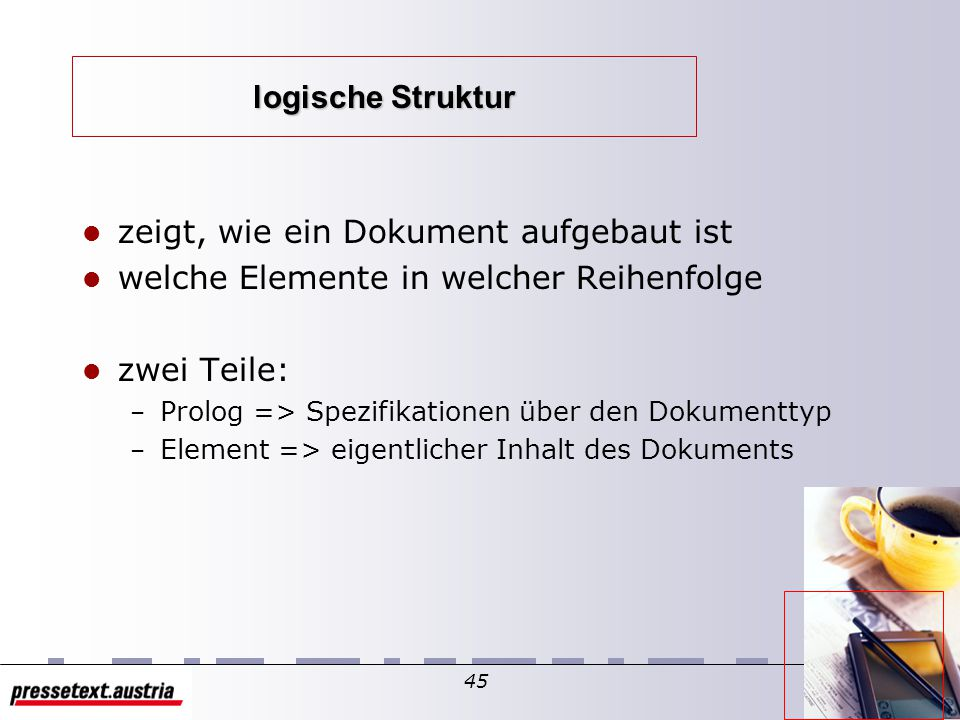 44 Inhalt von XML-Dokumenten XML-Dokumente enthalten Text Text = Folge von Zeichen (Markup / Zeichendaten) Zeichen = atomare Einheit von Text (ISO/IEC 10646) Markup: – Tags – Entity-Referenzen –...
