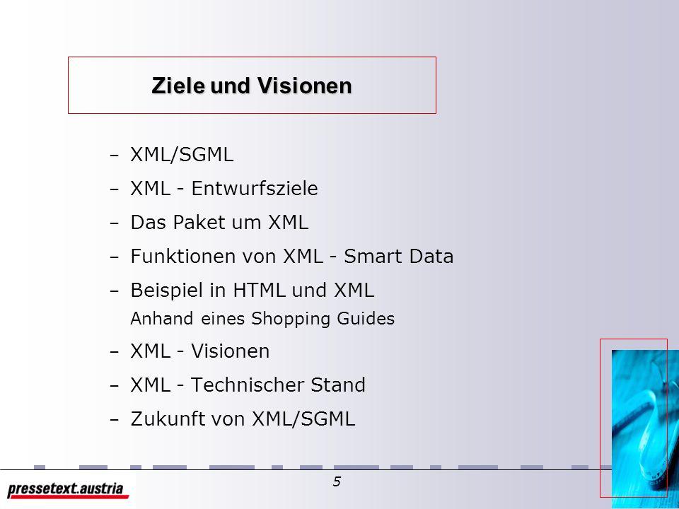 4 Der XML-Standard Was ist XML, ein kurzer Überblick – Ziele & Visionen – Geschichtliches und Verwandtes – XML-Strukturen – XML-Grammatik – XML-Document Type Definitions – XML/DTD-Beispiel