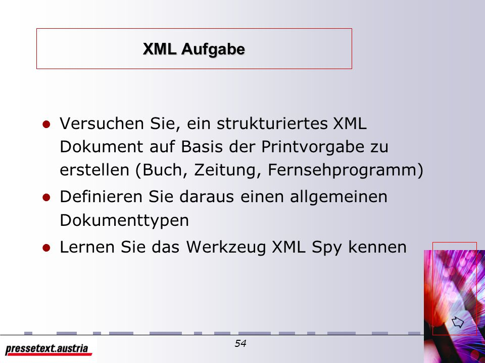 53 Literatur XML 1.0 W3C Recommendation 10-02-98 (Tim Bray, Jean Paoli, C. M. Sperberg-McQueen) – http://www.w3.org/TR/1998/REC-xml-19980210.html – ht