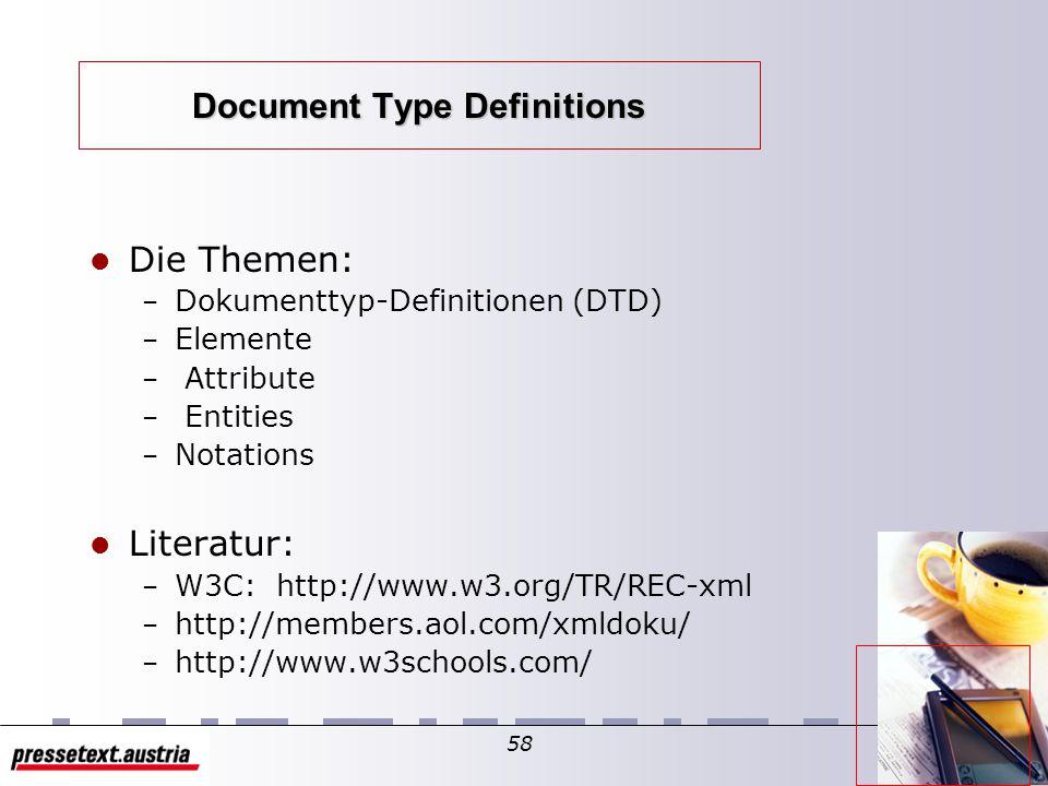 57 XML Document Type Definition Was ist XML? Ziele & Visionen Geschichtliches und Verwandtes XML-Strukturen & XML-Grammatik XML-Document Type Definiti