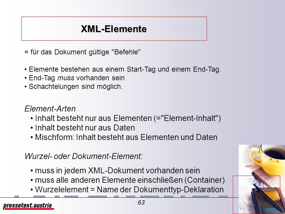 62 Syntax: Beispiel: <!DOCTYPE fh-eisenstadt SYSTEM info.dtd [ ]> DTDs enthalten Definitionen von Elementen und Attributen...