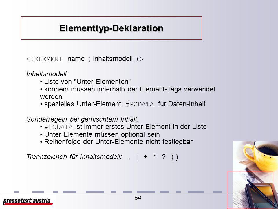 63 = für das Dokument gültige Befehle Elemente bestehen aus einem Start-Tag und einem End-Tag.