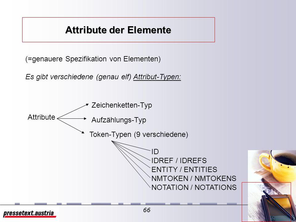 65 Beispiele leeres Element: ist erlaubt, wenn in der Deklaration EMPTY hinzugefügt ist Schachtelung: möglich, wenn Element mit ANY deklariert ist Elementtyp-Deklaration