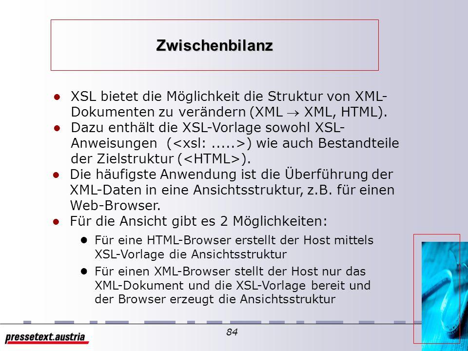 83 XML XSLT Prozeß Transformations- anweisungen Quelldokument XSLT Transformations- anweisungen Web Host XSLT Prozeß Display XML Browser HTML Browser