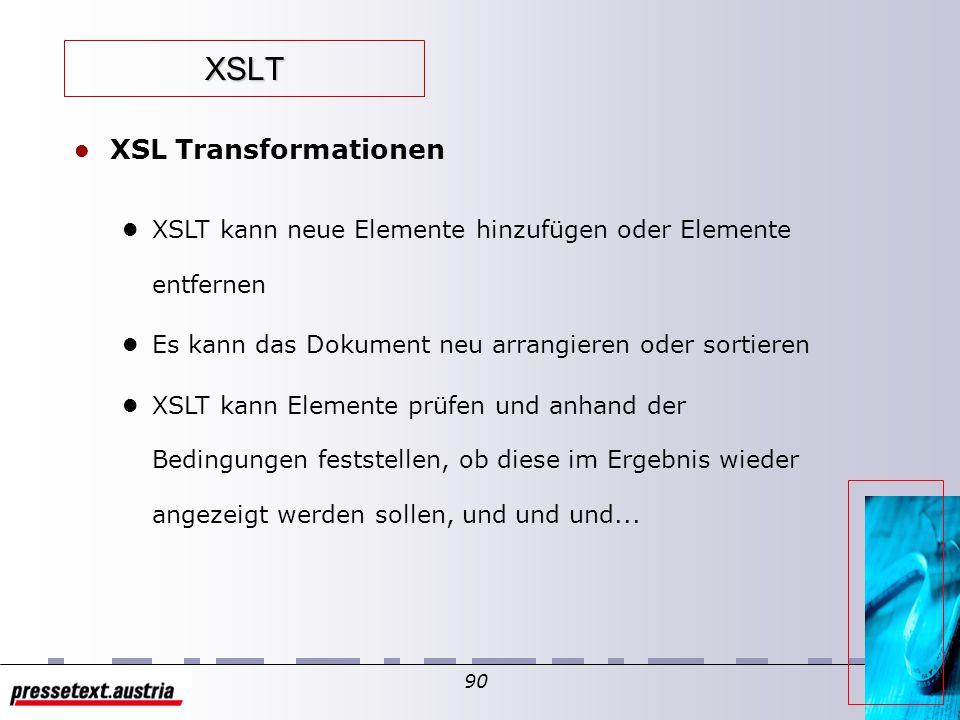 89 XSLT l CSS – Die Style Sheets für HTML l Weil HTML vordefinierte Tags verwendet werden diese wohl verstanden und Browser wissen, wie die markierten Texte darzustellen sind.