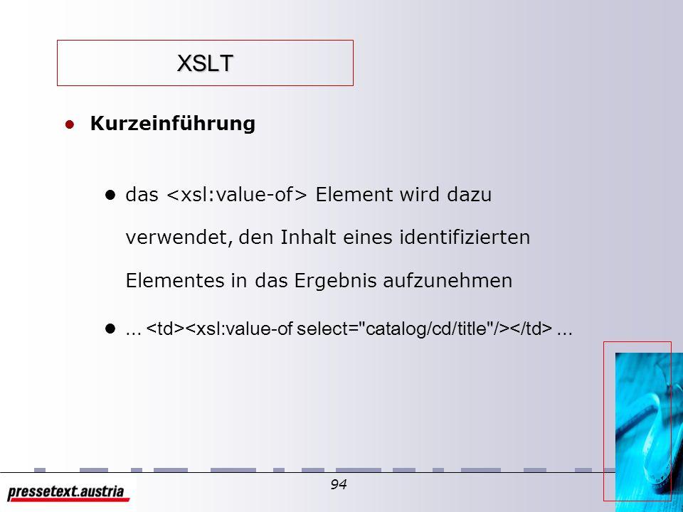 93 XSLT l Kurzeinführung l The Element enthält Regeln und Anweisungen die auszuführen sind, wenn ein bestimmter Node identifiziert wird l My CD Collec