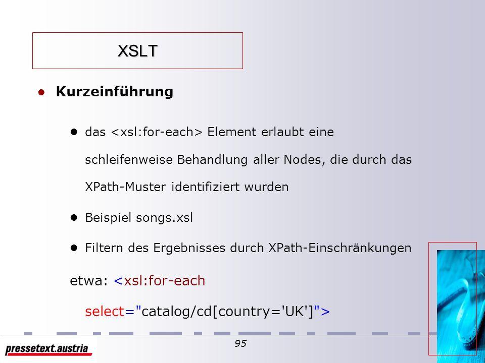 94 XSLT l Kurzeinführung l das Element wird dazu verwendet, den Inhalt eines identifizierten Elementes in das Ergebnis aufzunehmen l......