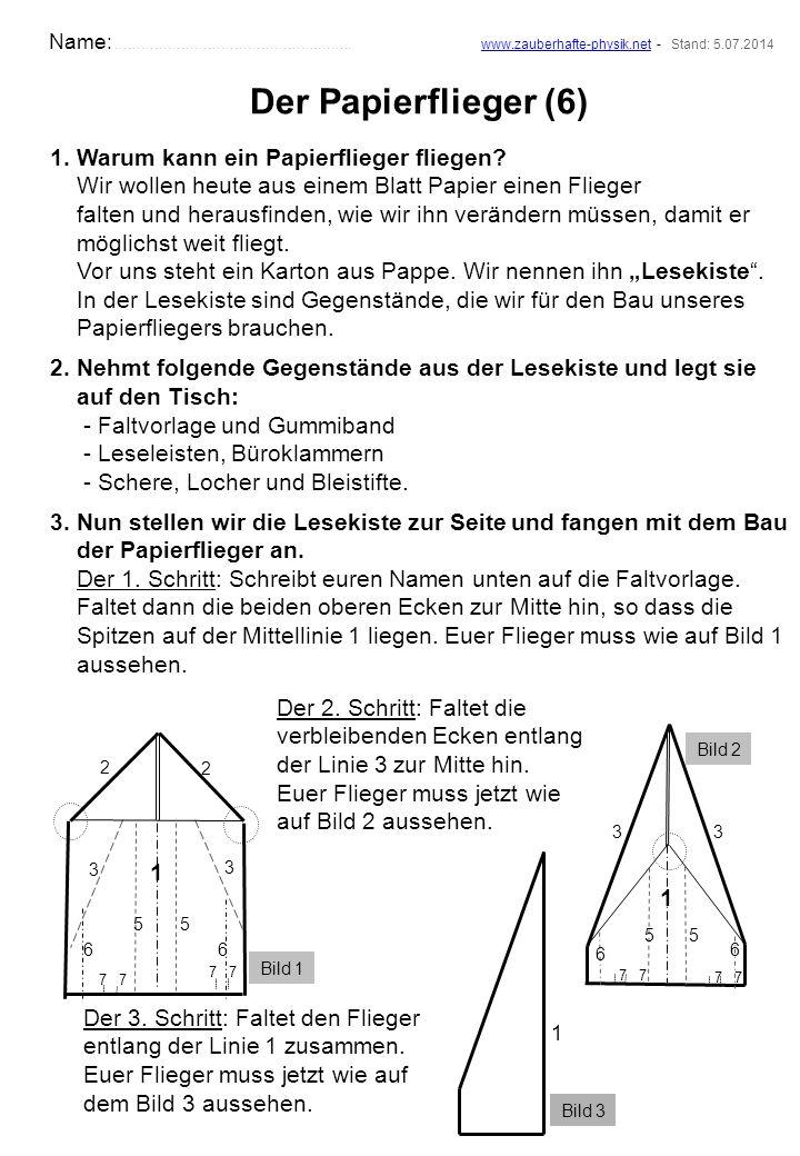 Der Papierflieger (6) 1. Warum kann ein Papierflieger fliegen? Wir wollen heute aus einem Blatt Papier einen Flieger falten und herausfinden, wie wir