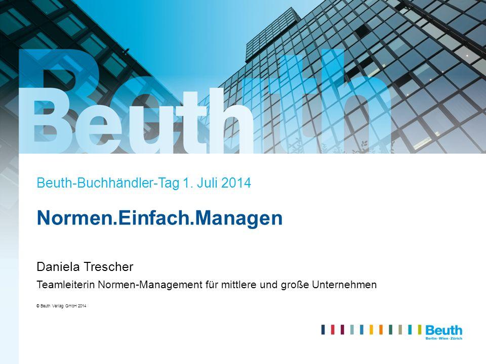 © Beuth Verlag GmbH 2014 Normen.Einfach.Managen Daniela Trescher Teamleiterin Normen-Management für mittlere und große Unternehmen Beuth-Buchhändler-T