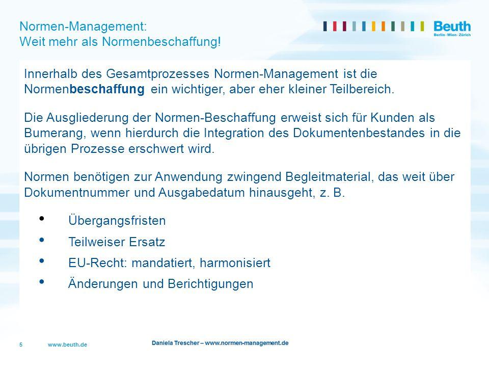 www.beuth.de Herausforderung Normen-Management 6 Viele Kunden benötigen nicht ein bestimmtes Produkt, sondern eine bedarfsspezifische Kombination verschiedener Dienstleistungen, um die individuell unterschiedlichen Anforderungen abzubilden.