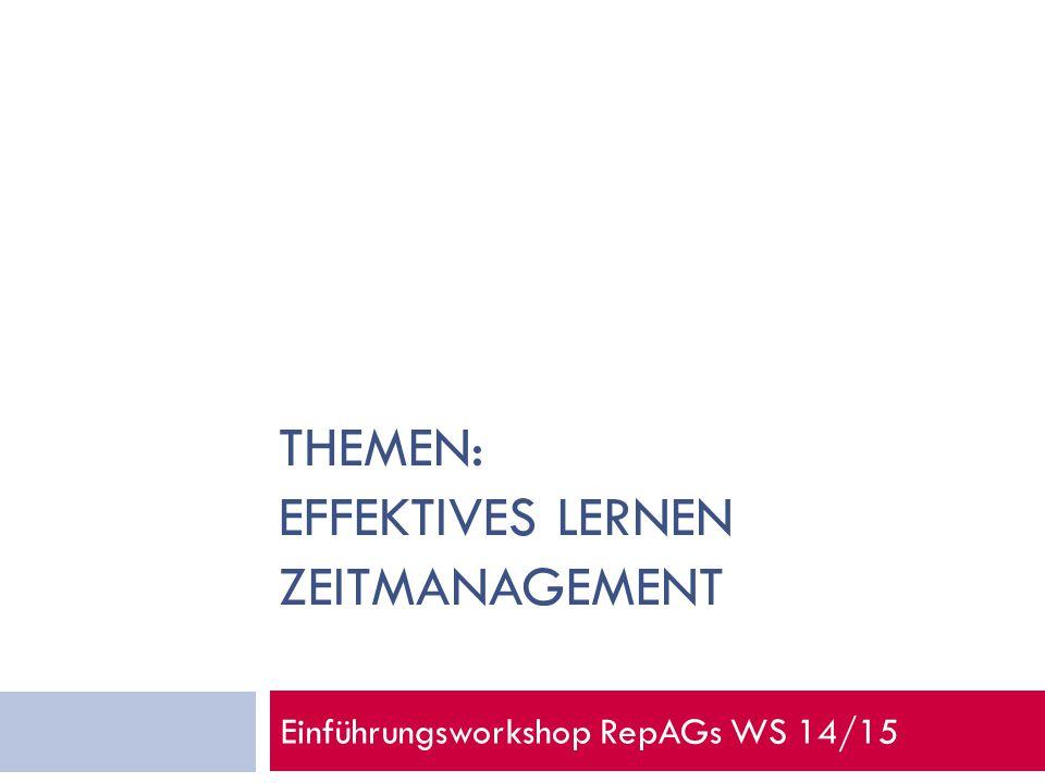 THEMEN: EFFEKTIVES LERNEN ZEITMANAGEMENT Einführungsworkshop RepAGs WS 14/15