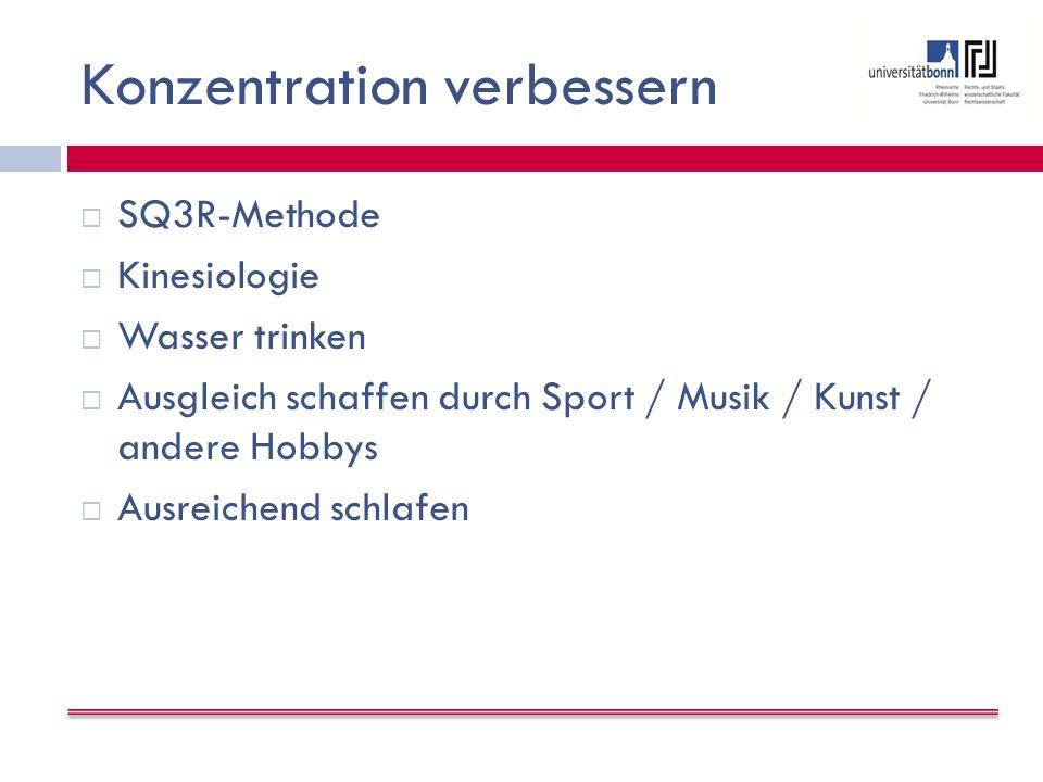 Konzentration verbessern  SQ3R-Methode  Kinesiologie  Wasser trinken  Ausgleich schaffen durch Sport / Musik / Kunst / andere Hobbys  Ausreichend schlafen