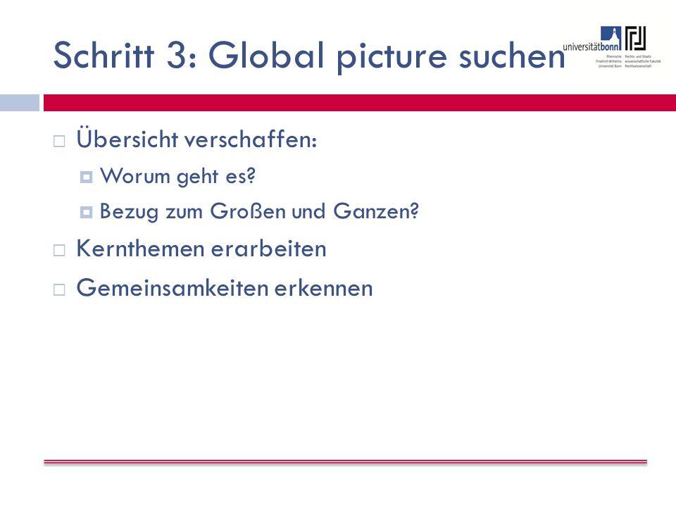 Schritt 3: Global picture suchen  Übersicht verschaffen:  Worum geht es.