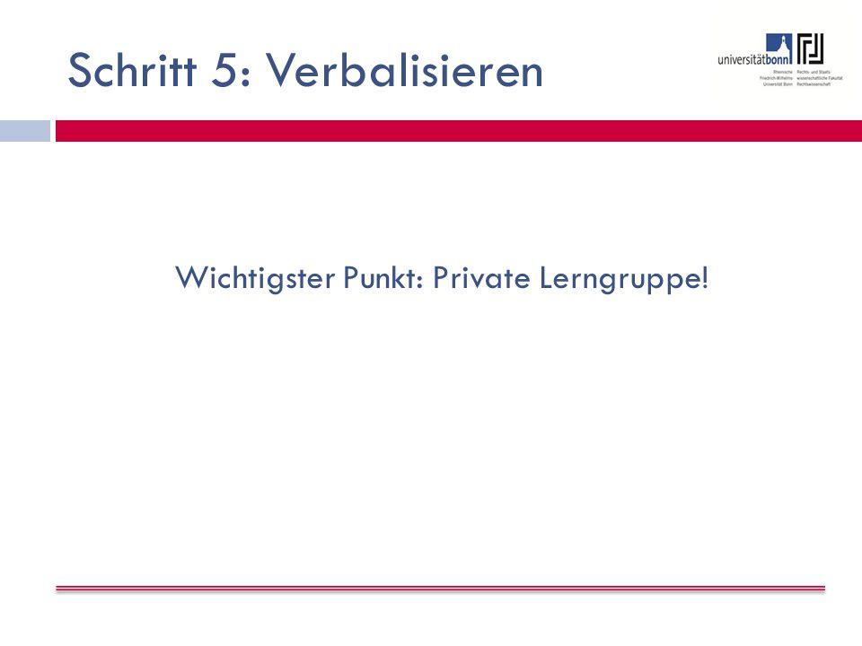 Schritt 5: Verbalisieren Wichtigster Punkt: Private Lerngruppe!