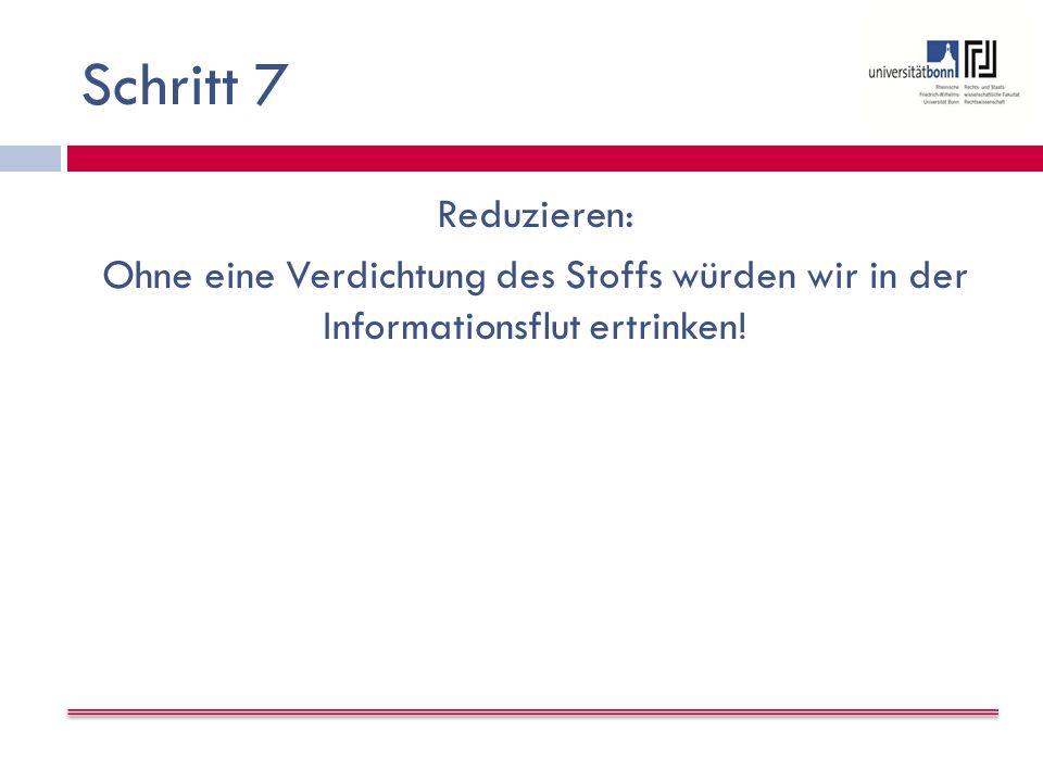 Schritt 7 Reduzieren: Ohne eine Verdichtung des Stoffs würden wir in der Informationsflut ertrinken!