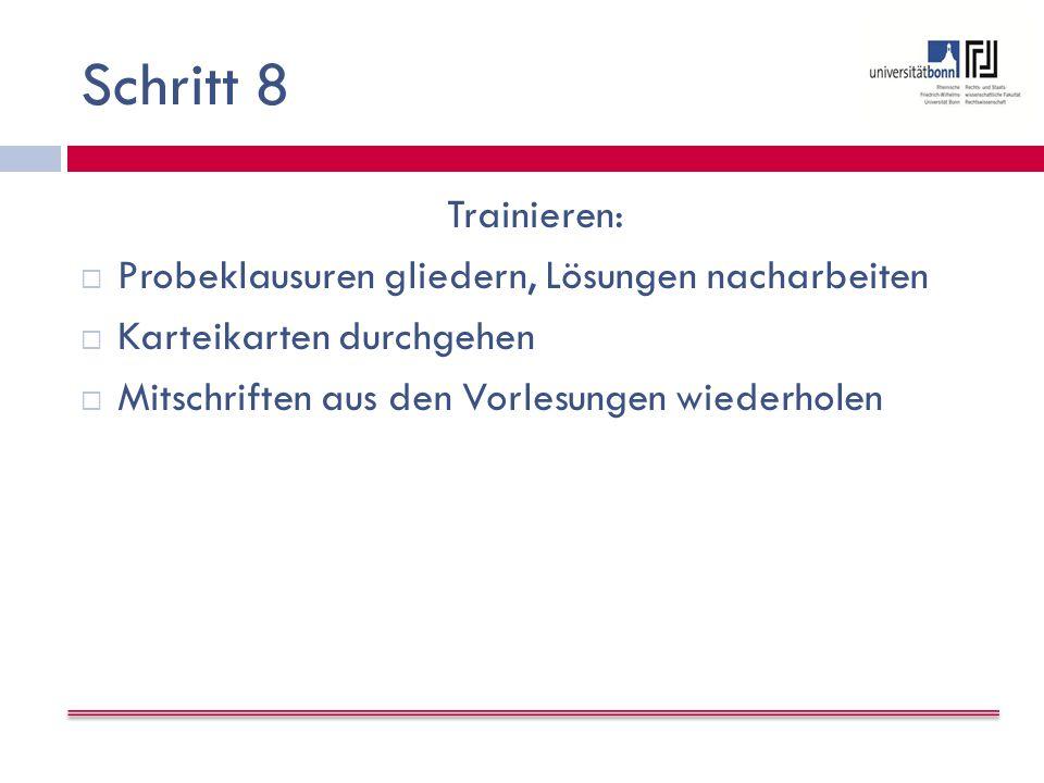 Schritt 8 Trainieren:  Probeklausuren gliedern, Lösungen nacharbeiten  Karteikarten durchgehen  Mitschriften aus den Vorlesungen wiederholen