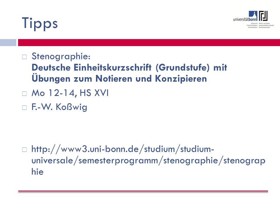 Tipps  Stenographie: Deutsche Einheitskurzschrift (Grundstufe) mit Übungen zum Notieren und Konzipieren  Mo 12-14, HS XVI  F.-W.