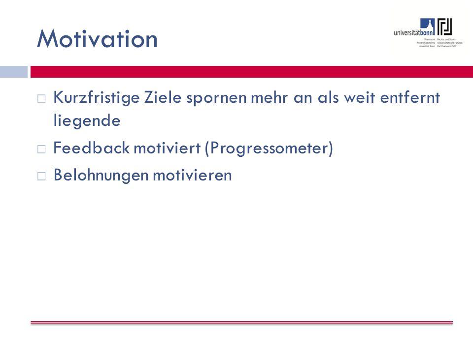 Motivation  Kurzfristige Ziele spornen mehr an als weit entfernt liegende  Feedback motiviert (Progressometer)  Belohnungen motivieren