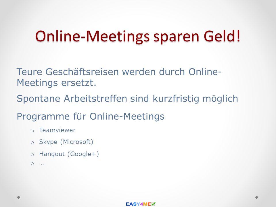 Online-Meetings sparen Geld! Teure Geschäftsreisen werden durch Online- Meetings ersetzt. Spontane Arbeitstreffen sind kurzfristig möglich Programme f