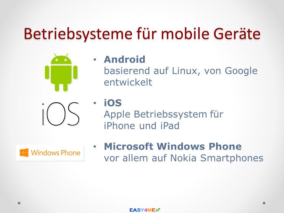 Betriebsysteme für mobile Geräte Android basierend auf Linux, von Google entwickelt iOS Apple Betriebssystem für iPhone und iPad Microsoft Windows Pho