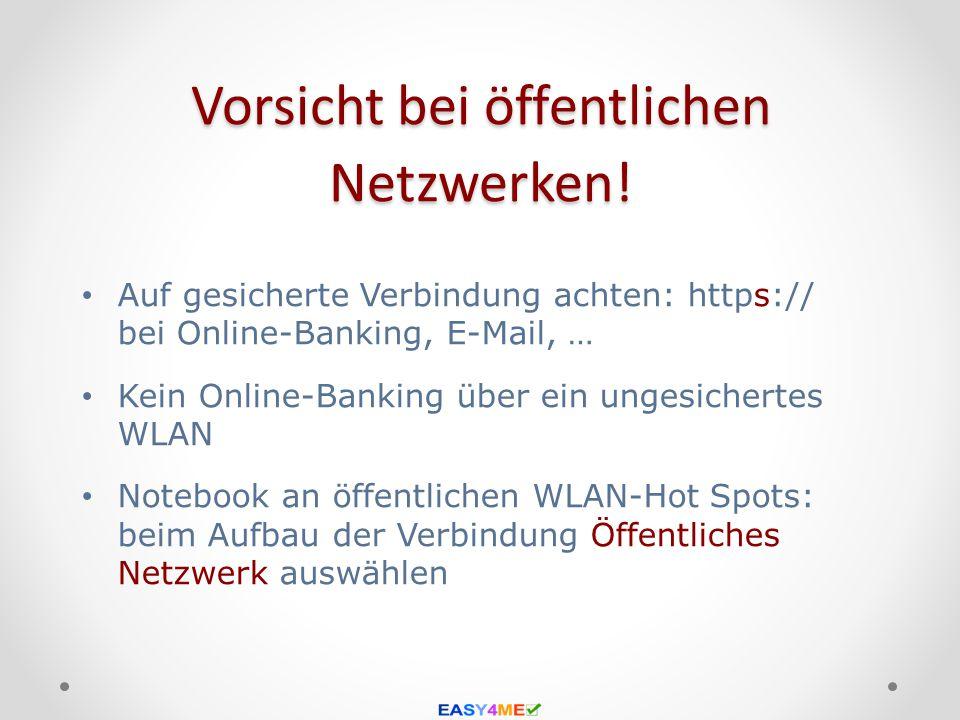 Vorsicht bei öffentlichen Netzwerken! Auf gesicherte Verbindung achten: https:// bei Online-Banking, E-Mail, … Kein Online-Banking über ein ungesicher