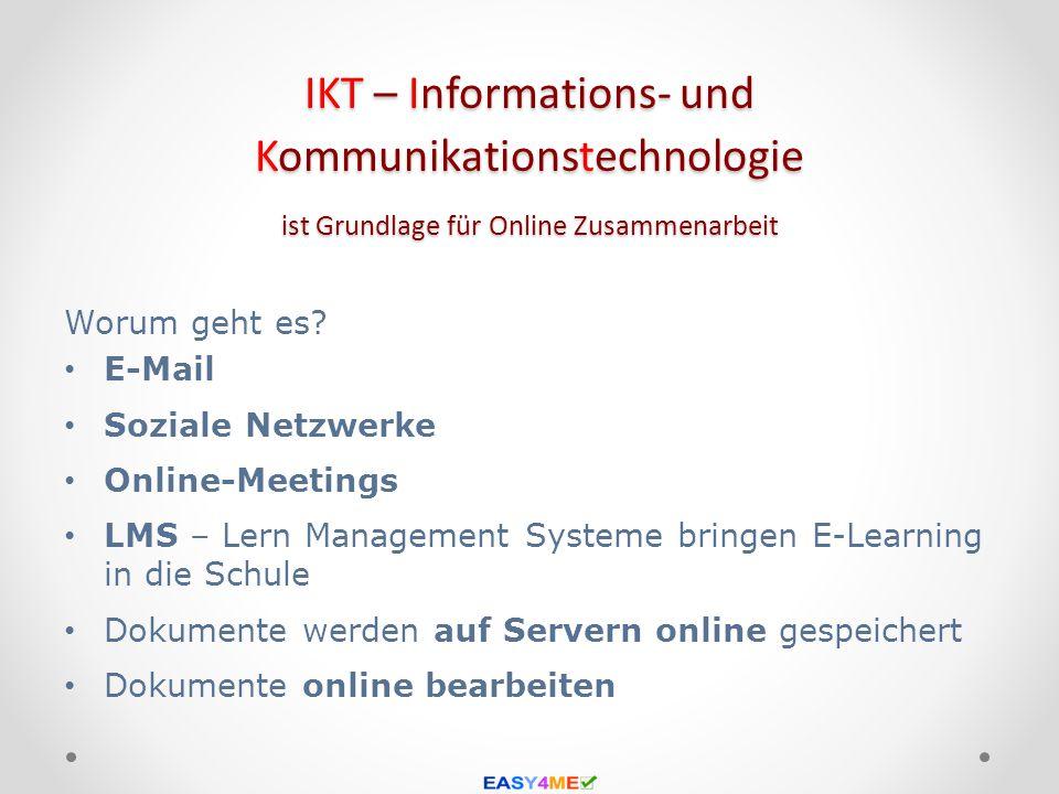 IKT – Informations- und Kommunikationstechnologie ist Grundlage für Online Zusammenarbeit Worum geht es? E-Mail Soziale Netzwerke Online-Meetings LMS