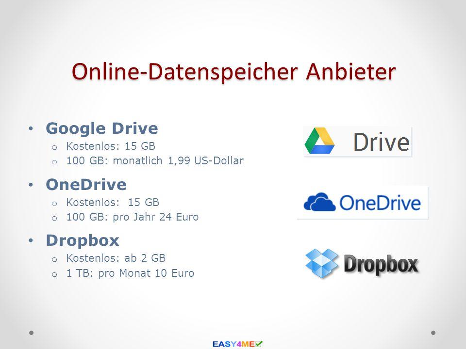 Online-Datenspeicher Anbieter Google Drive o Kostenlos: 15 GB o 100 GB: monatlich 1,99 US-Dollar OneDrive o Kostenlos: 15 GB o 100 GB: pro Jahr 24 Eur