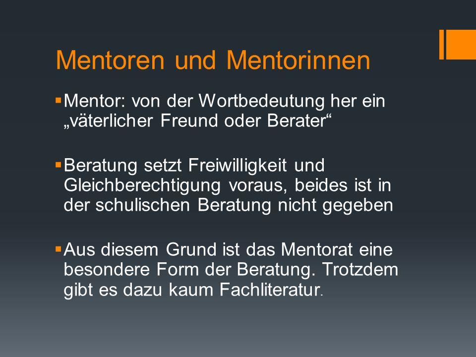 """Mentoren und Mentorinnen  Mentor: von der Wortbedeutung her ein """"väterlicher Freund oder Berater""""  Beratung setzt Freiwilligkeit und Gleichberechtig"""