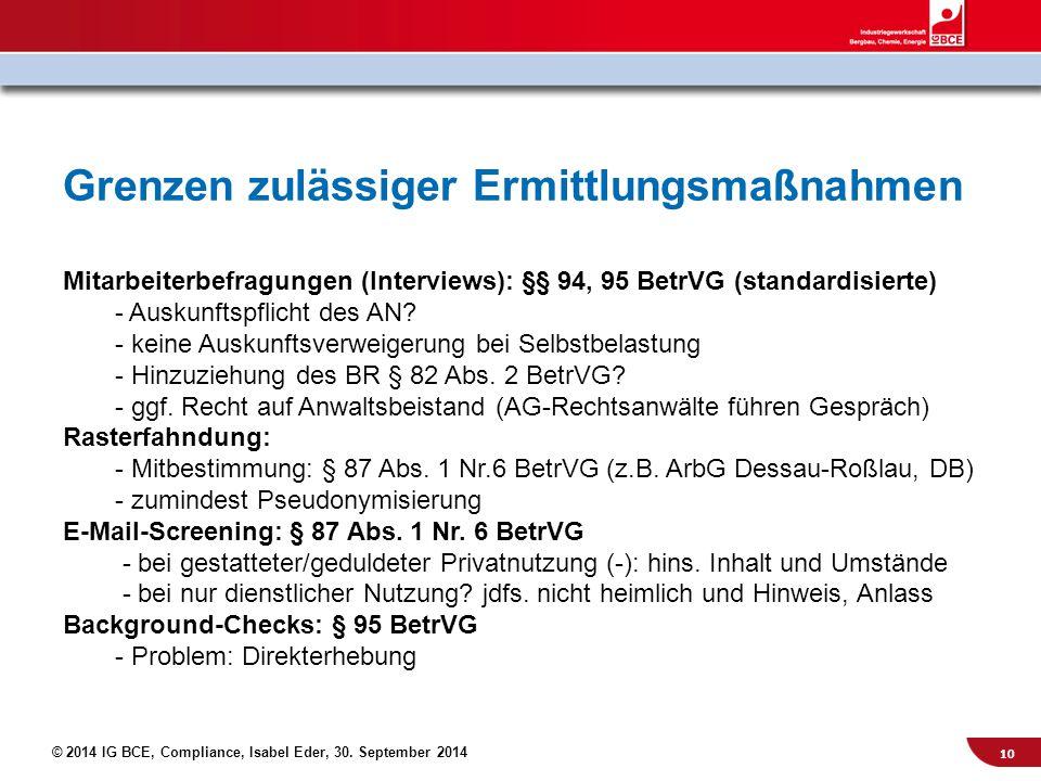 © 2014 IG BCE, Compliance, Isabel Eder, 30. September 2014 Mitarbeiterbefragungen (Interviews): §§ 94, 95 BetrVG (standardisierte) - Auskunftspflicht