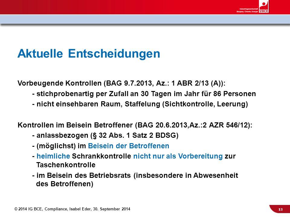 © 2014 IG BCE, Compliance, Isabel Eder, 30. September 2014 Aktuelle Entscheidungen Vorbeugende Kontrollen (BAG 9.7.2013, Az.: 1 ABR 2/13 (A)): - stich