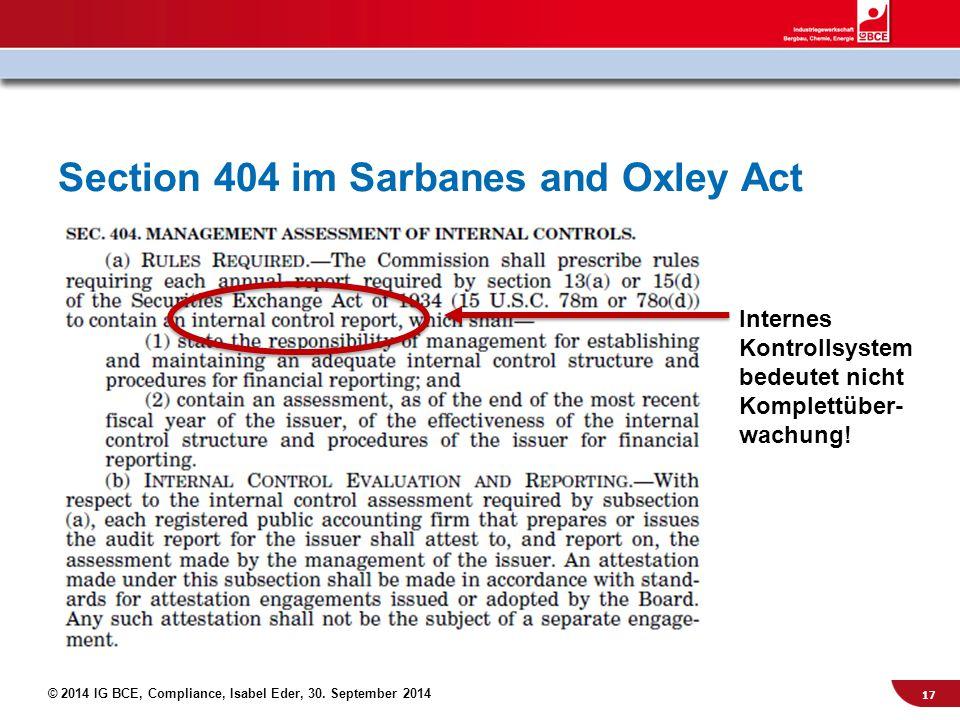 © 2014 IG BCE, Compliance, Isabel Eder, 30. September 2014 Section 404 im Sarbanes and Oxley Act Internes Kontrollsystem bedeutet nicht Komplettüber-