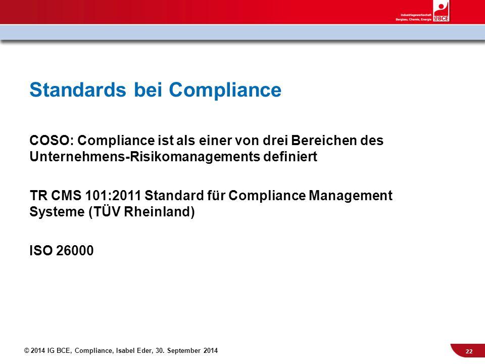 © 2014 IG BCE, Compliance, Isabel Eder, 30. September 2014 Standards bei Compliance COSO: Compliance ist als einer von drei Bereichen des Unternehmens