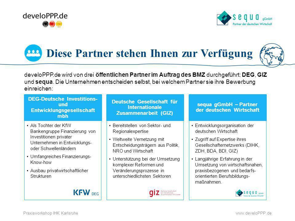 www.develoPPP.dePraxisworkshop IHK Karlsruhe Diese Partner stehen Ihnen zur Verfügung develoPPP.de wird von drei öffentlichen Partner im Auftrag des B