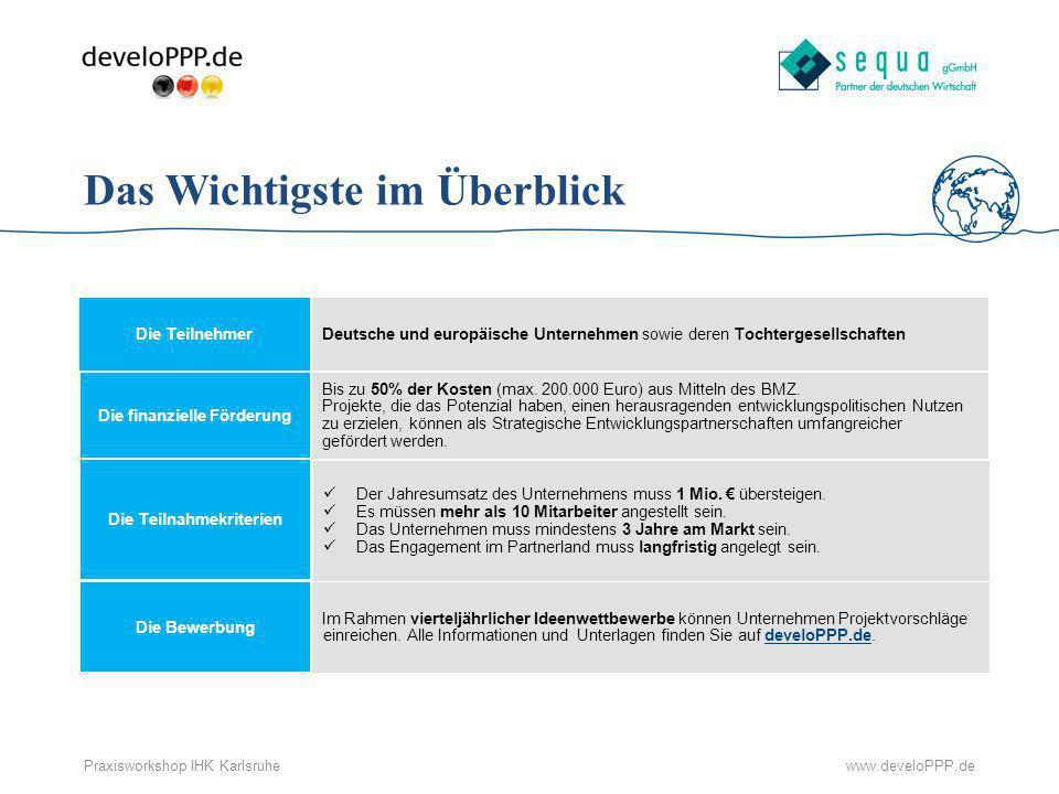 www.develoPPP.dePraxisworkshop IHK Karlsruhe Die Teilnehmer Deutsche und europäische Unternehmen sowie deren Tochtergesellschaften Die finanzielle För