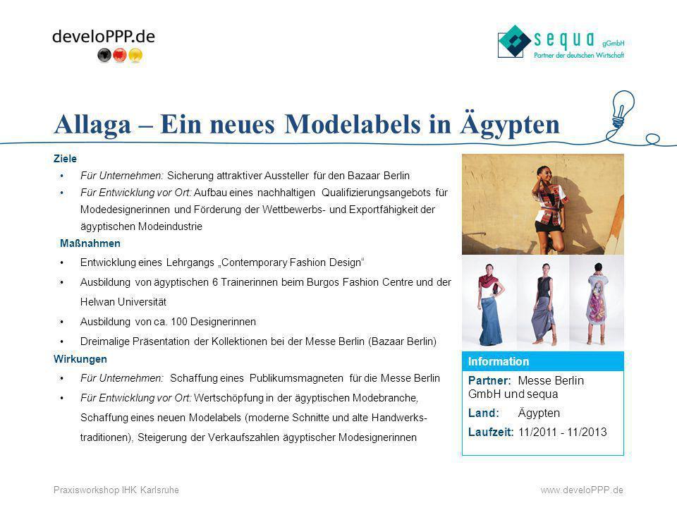 www.develoPPP.dePraxisworkshop IHK Karlsruhe Partner: Messe Berlin GmbH und sequa Land:Ägypten Laufzeit:11/2011 - 11/2013 Information Allaga – Ein neu