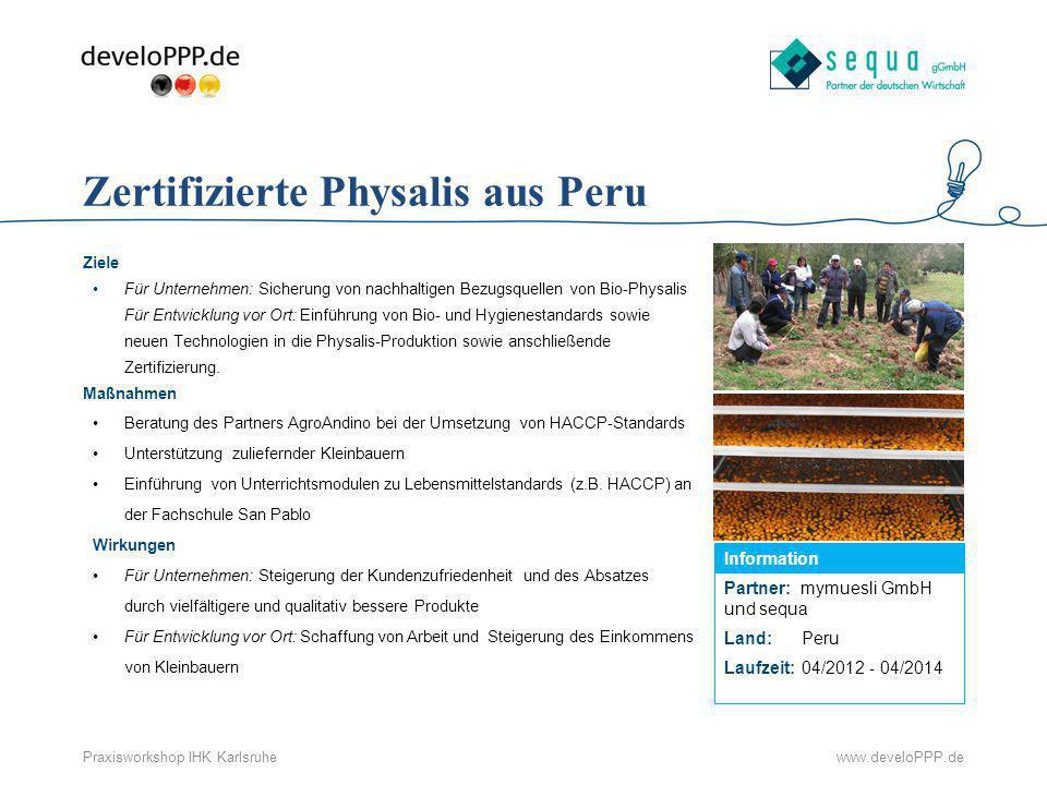 www.develoPPP.dePraxisworkshop IHK Karlsruhe Partner: mymuesli GmbH und sequa Land:Peru Laufzeit:04/2012 - 04/2014 Information Zertifizierte Physalis