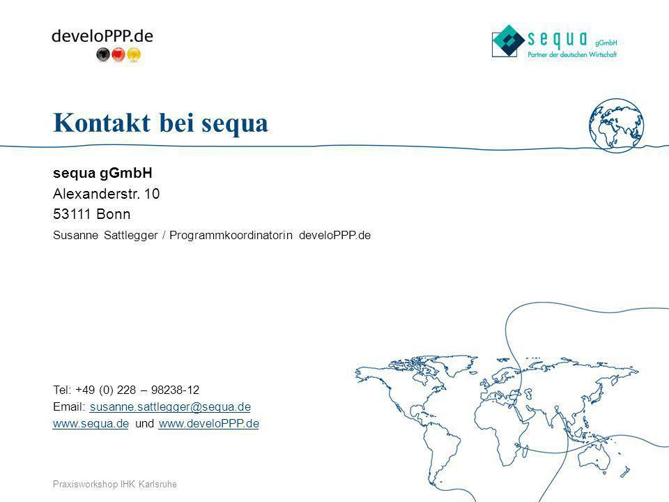www.develoPPP.dePraxisworkshop IHK Karlsruhe Kontakt bei sequa sequa gGmbH Alexanderstr. 10 53111 Bonn Susanne Sattlegger / Programmkoordinatorin deve