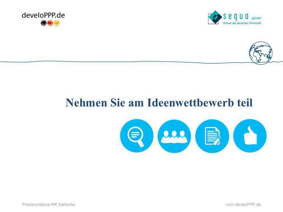 www.develoPPP.dePraxisworkshop IHK Karlsruhe Die Ideenwettbewerbe Die Bewerbungsphasen laufen jeweils von: 15.