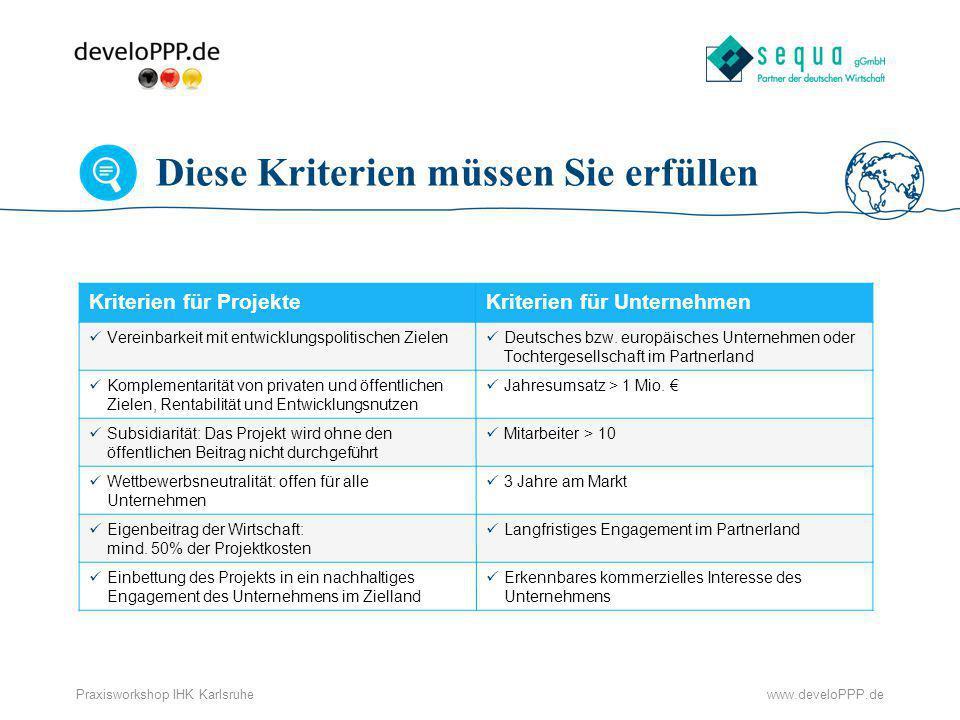 www.develoPPP.dePraxisworkshop IHK Karlsruhe Diese Kriterien müssen Sie erfüllen Kriterien für ProjekteKriterien für Unternehmen Vereinbarkeit mit ent