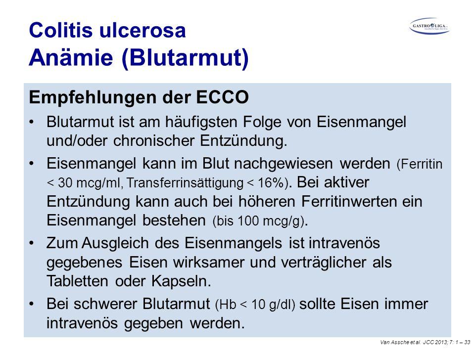 Colitis ulcerosa Anämie (Blutarmut) Empfehlungen der ECCO Blutarmut ist am häufigsten Folge von Eisenmangel und/oder chronischer Entzündung.