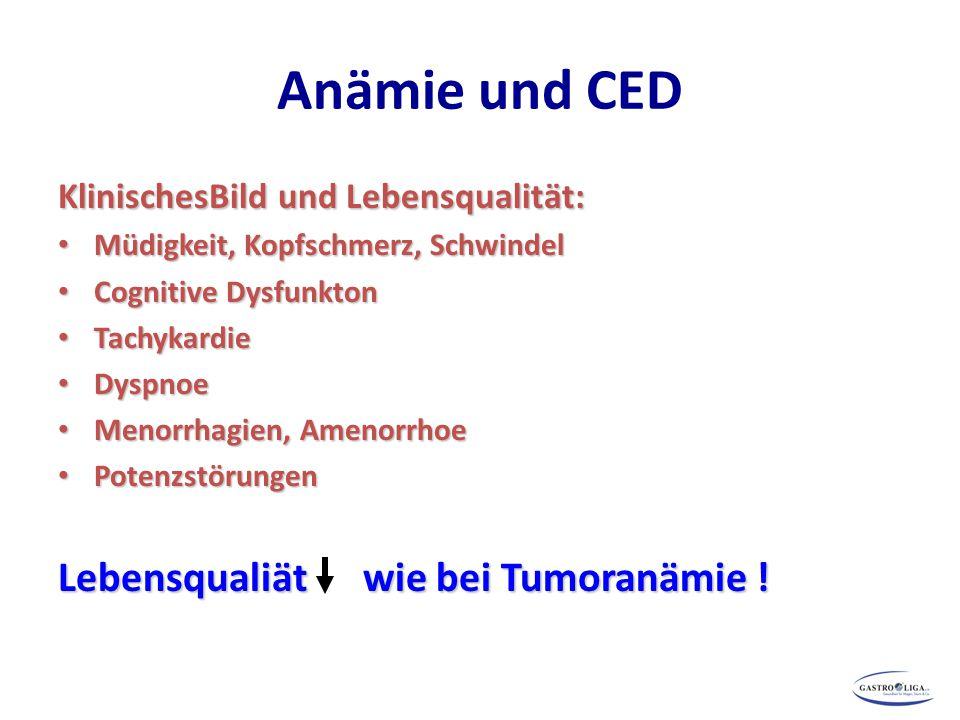 Anämie und CED KlinischesBild und Lebensqualität: Müdigkeit, Kopfschmerz, Schwindel Müdigkeit, Kopfschmerz, Schwindel Cognitive Dysfunkton Cognitive D