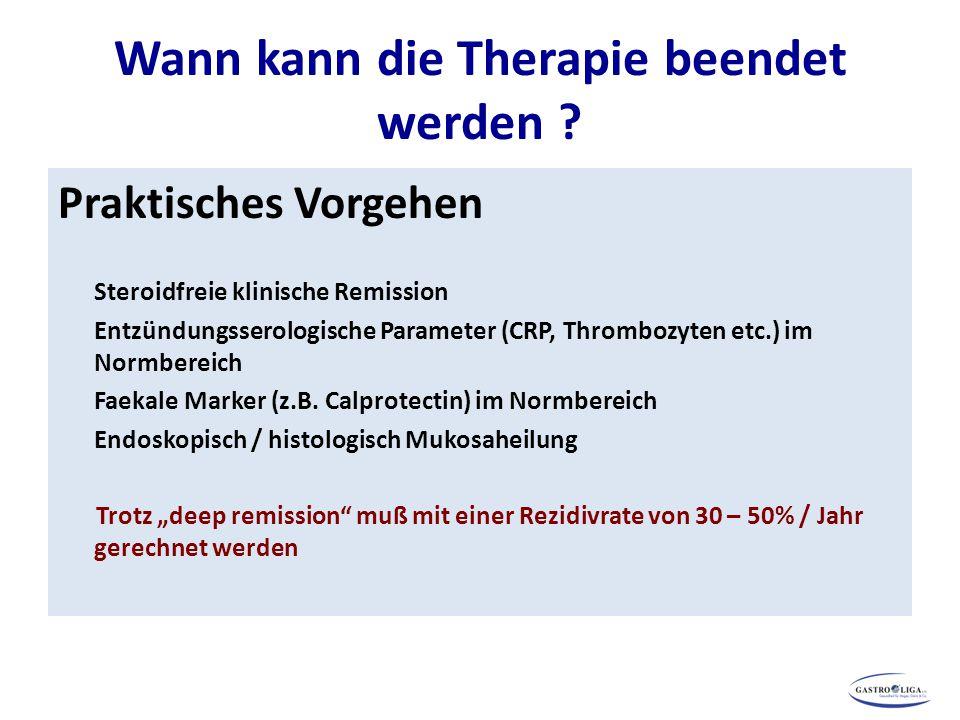 Wann kann die Therapie beendet werden ? Praktisches Vorgehen Steroidfreie klinische Remission Entzündungsserologische Parameter (CRP, Thrombozyten etc