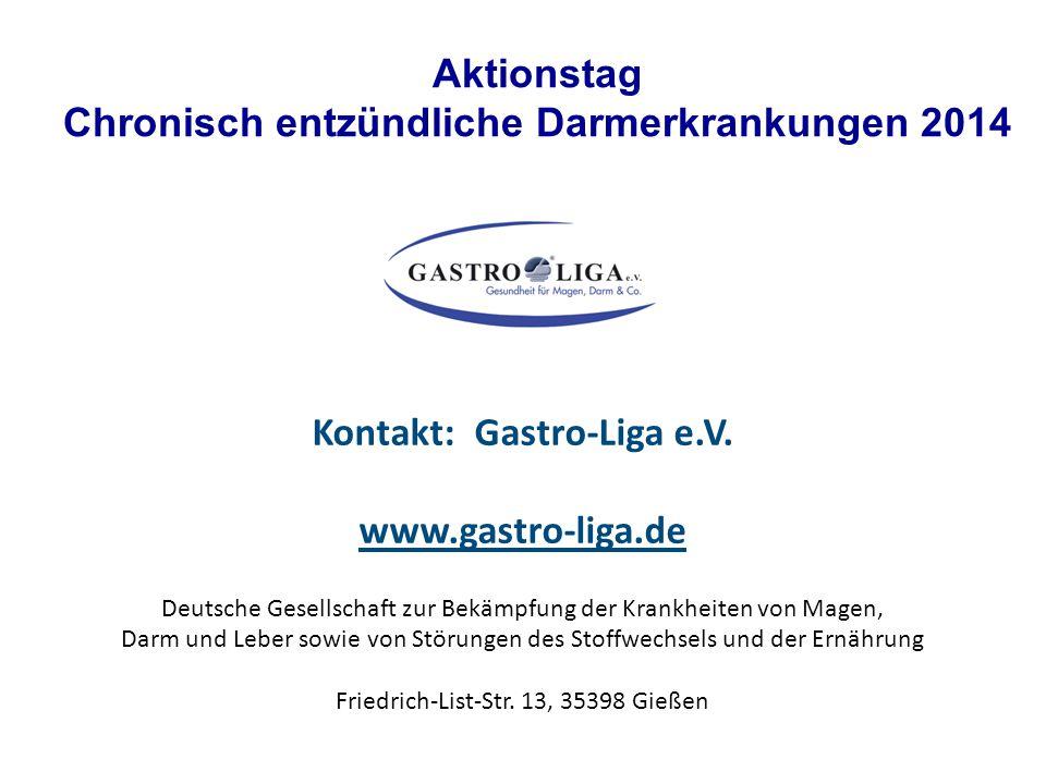 Aktionstag Chronisch entzündliche Darmerkrankungen 2014 Kontakt: Gastro-Liga e.V. www.gastro-liga.de Deutsche Gesellschaft zur Bekämpfung der Krankhei
