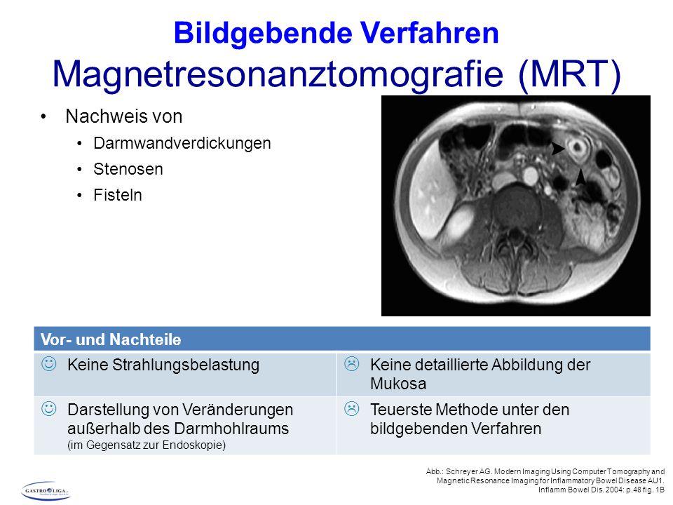Bildgebende Verfahren Magnetresonanztomografie (MRT) Nachweis von Darmwandverdickungen Stenosen Fisteln Vor- und Nachteile Keine Strahlungsbelastung 