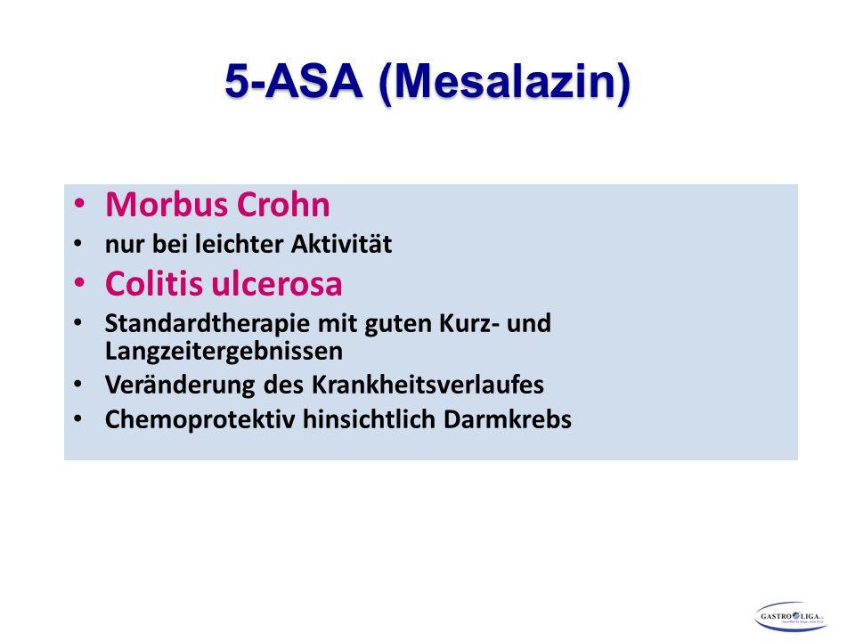 5-ASA (Mesalazin) Morbus Crohn nur bei leichter Aktivität Colitis ulcerosa Standardtherapie mit guten Kurz- und Langzeitergebnissen Veränderung des Krankheitsverlaufes Chemoprotektiv hinsichtlich Darmkrebs